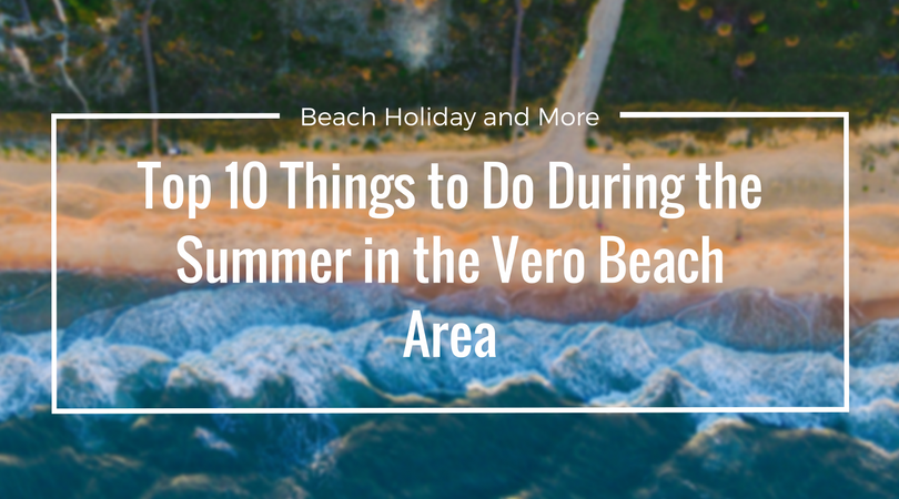 Beach holiday and more top 10 things to do during the summer for Crafts and stuff vero beach